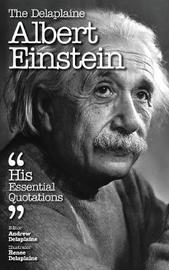 The Delaplaine Albert Einstein - His Essential Quotations by Andrew Delaplaine
