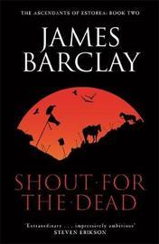A Shout for the Dead: The Ascendants of Estorea Book 2 by James Barclay image