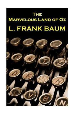 Lyman Frank Baum - The Marvelous Land of Oz by Lyman Frank Baum