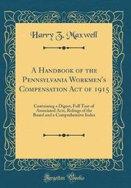 A Handbook of the Pennsylvania Workmen's Compensation Act of 1915 by Harry Z Maxwell image