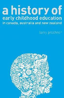 A History of Early Childhood Education in Canada, Australia, and New Zealand by Larry Prochner image