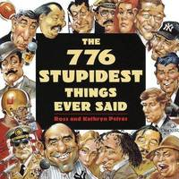 The 776 Stupidest Things Ever Said by Ross Petras image