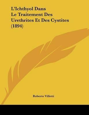 L'Ichthyol Dans Le Traitement Des Urethrites Et Des Cystites (1894) by Roberto Villetti