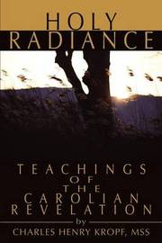 Holy Radiance: Teachings of the Carolian Revelation by Charles H Kropf image