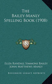 The Bailey-Manly Spelling Book (1908) by Eliza Randall Simmons Bailey