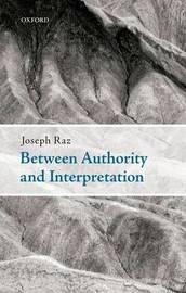 Between Authority and Interpretation by Joseph Raz