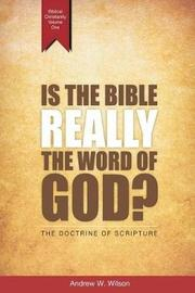 Is the Bible Really the Word of God? by Andrew W Wilson
