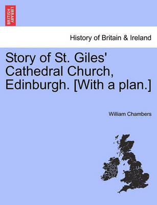 Story of St. Giles' Cathedral Church, Edinburgh. [with a Plan.] by William Chambers image