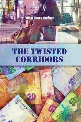 The Twisted Corridors by Elliam Moses Mulenga