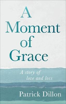 A Moment of Grace by Patrick Dillon