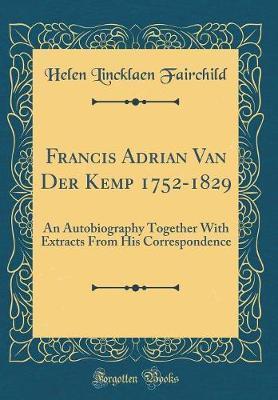 Francis Adrian Van Der Kemp 1752-1829 by Helen Lincklaen Fairchild