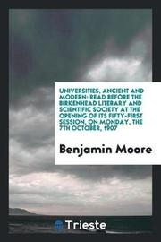 Universities, Ancient and Modern by Benjamin Moore