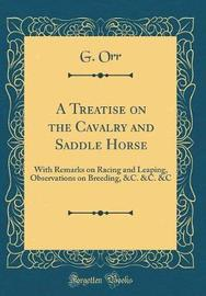 A Treatise on the Cavalry and Saddle Horse by G Orr