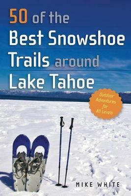50 of the Best Snowshoe Trails around Lake Tahoe by Mike White