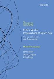 India's Spatial Imaginations of South Asia by Shibashis Chatterjee