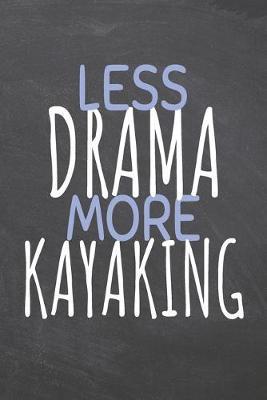 Less Drama More Kayaking by Kayaking Notebooks