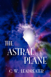 The Astral Plane by C.W.Leadbeater