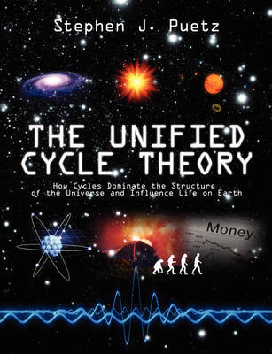 The Unified Cycle Theory: How Cycles Dominate the Structure of the Universe and Influence Life on Earth by Stephen J Puetz image