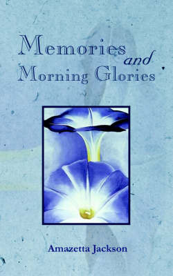 Memories and Morning Glories by Amazetta Jackson image