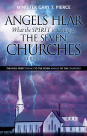 Angels Hear What the Spirit Is Saying to the Seven Churches Revelation 1-3 by Gary, T Pierce