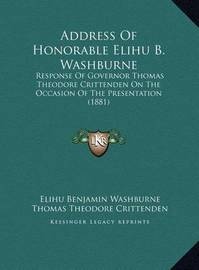 Address of Honorable Elihu B. Washburne: Response of Governor Thomas Theodore Crittenden on the Occasion of the Presentation (1881) by Elihu Benjamin Washburne