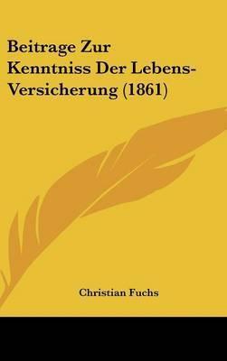 Beitrage Zur Kenntniss Der Lebens-Versicherung (1861) by Christian Fuchs, Dr