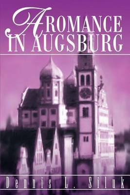 A Romance in Augsburg by Dennis L Siluk image
