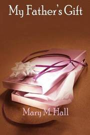 My Father's Gift by Mary M. Hall image