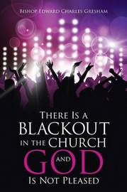 There Is a Blackout in the Church and God Is Not Pleased by Bishop Edward Charles Gresham