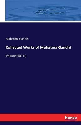 Collected Works of Mahatma Gandhi by Mahatma Gandhi