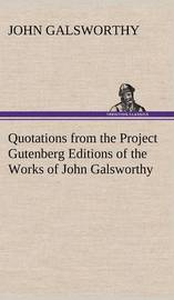 Quotations from the Project Gutenberg Editions of the Works of John Galsworthy by John Galsworthy