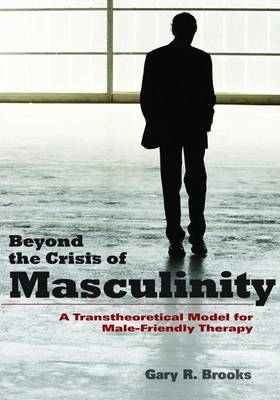 Beyond the Crisis of Masculinity by Gary R. Brooks