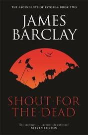 Shout For The Dead by James Barclay image