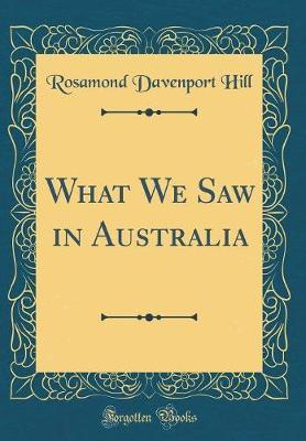 What We Saw in Australia (Classic Reprint) by Rosamond Davenport Hill