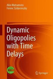 Dynamic Oligopolies with Time Delays by Akio Matsumoto