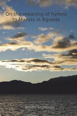 On the Meaning of Hymns to Maruts in Rigveda by Dmitri Semenov