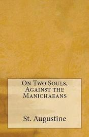 On Two Souls, Against the Manichaeans by St Augustine