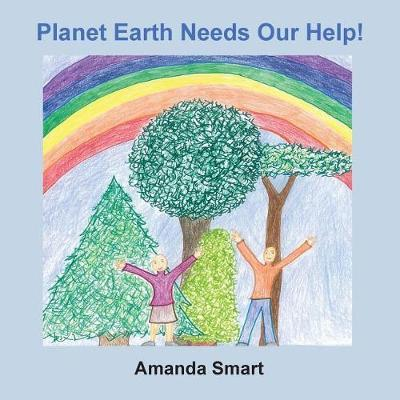 Planet Earth Needs Our Help! by Amanda Smart