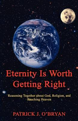 Eternity Is Worth Getting Right by Patrick J O'Bryan image