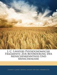 J. C. Lavaters Physiognomische Fragmente: Zur Befrderung Der Menschenkenntniss Und Menschenliebe by Johann Caspar Lavater