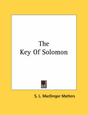 The Key of Solomon by S.L. MacGregor Mathers