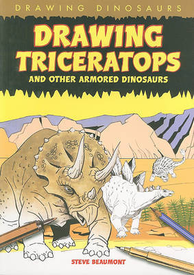 Drawing Triceratops and Other Armored Dinosaurs by Steve Beaumont