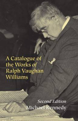 A Catalogue of the Works of Ralph Vaughan Williams by Michael Kennedy
