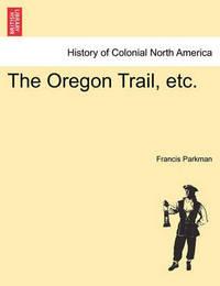 The Oregon Trail, Etc. by Francis Parkman Jr.