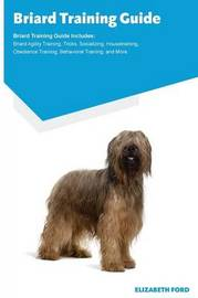 Briard Training Guide Briard Training Guide Includes by Elizabeth Ford