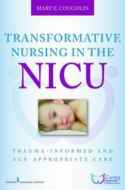 Transformative Nursing in the NICU by Mary E. Coughlin