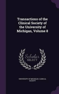 Transactions of the Clinical Society of the University of Michigan, Volume 8 image