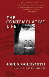 The Contemplative Life by Joel S Goldsmith