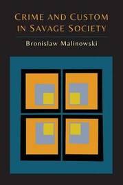 Crime and Custom in Savage Society by Bronislaw Malinowski
