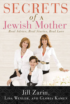 Secrets of a Jewish Mother: Real Advice, Real Stories, Real Love by Jill Zarin